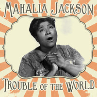 Mahalia Jackson - Trouble of the World