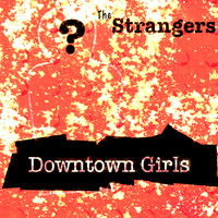 The Strangers - Downtown Girls (Explicit)