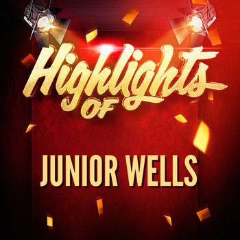 Junior Wells - Highlights of Junior Wells