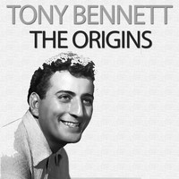 Tony Bennett - The Origins