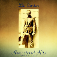 Bo Carter - Remastered Hits (All Tracks Remastered 2016)