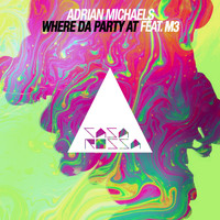 Adrian Michaels feat. M3 - Where da Party At