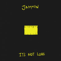 Jammin - It's Not Long