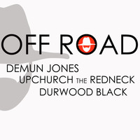 Demun Jones Feat. Upchurch the Redneck & Durwood Black - Off Road - Single (Explicit)