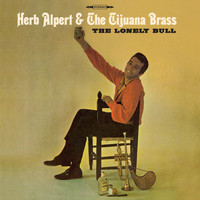 Herb Alpert & The Tijuana Brass - The Lonely Bull: Mono and Stereo Editions (Bonus Track Version)
