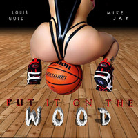 Mike Jay - Put It on the Wood (feat. Mike Jay)
