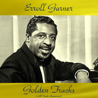 Erroll Garner - Erroll Garner Golden Tracks (All Tracks Remastered)
