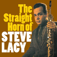 Steve Lacy - The Straight Horn of Steve Lacy (Bonus Track Version)