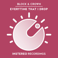 Block & Crown - Everytime That I Drop