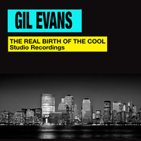 Gil Evans - The Real Birth of the Cool. Studio Recordings (Bonus Track Version)