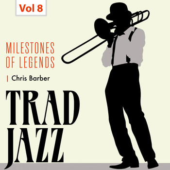 Chris Barber's Jazz Band - Milestones of Legends - Trad Jazz, Vol. 8