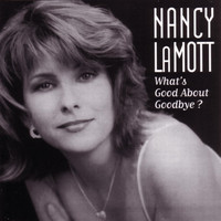 Nancy LaMott - What's Good About Goodbye?