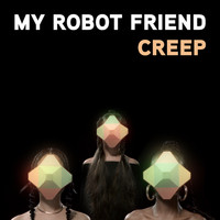 my robot friend - Creep