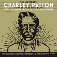 Charley Patton - Down the Dirt Road Blues (1929-1934 Wisconsin & New York Recordings)
