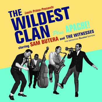 Sam Butera & The Witnesses - The Wildest Clan + Apache! (Bonus Track Version)