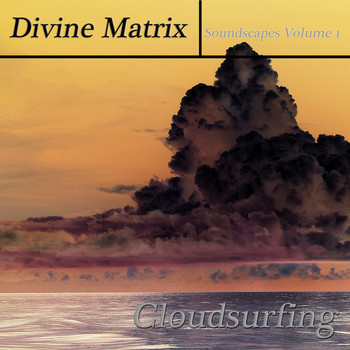 Divine Matrix - Soundscapes: Cloudsurfing, Vol. 1