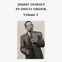 Jimmy Dorsey - In Disco Order, Vol. 3