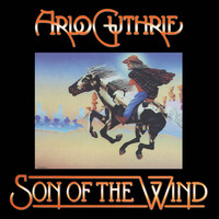 Arlo Guthrie - Son of the Wind