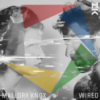 Mallory Knox - Wired (Explicit)
