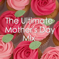 Various Artists - The Ultimate Mother's Day Mix