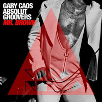 Absolut Groovers, Gary Caos - Mr. Brown