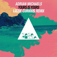 Adrian Michaels - Yours Is Yours (Lizzie Curious Remix)