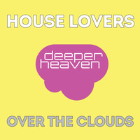 House Lovers - Over the Clouds