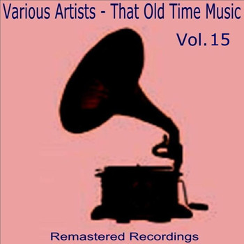Various Artists - That Old Time Music Vol. 15