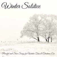 Winter Solstice - Winter Solstice – Peaceful and Slow Songs for Winter Time & Christmas Eve