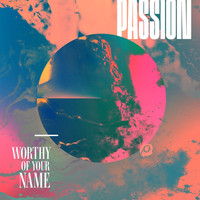 Passion - Worthy Of Your Name (Live)