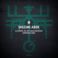Shlomi Aber - Clones In My Backroom / Zipperwork