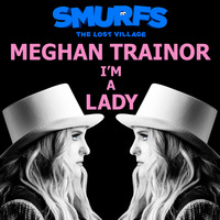 Meghan Trainor - I'm a Lady (From the motion picture SMURFS: THE LOST VILLAGE)