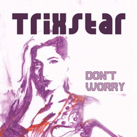 Trixstar - Don't Worry