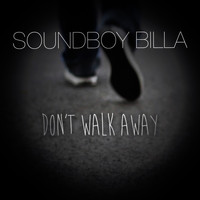 Soundboy Billa - Don't Walk Away