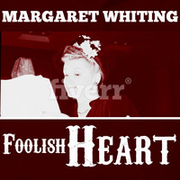 Margaret Whiting - Foolish Heart