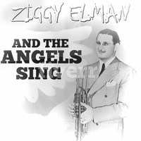 Ziggy Elman - And The Angels Sing