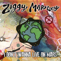 Ziggy Marley - I Don't Wanna Live on Mars