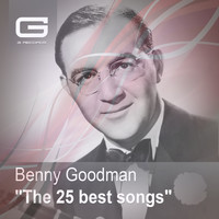 Benny Goodman - The 25 Best Songs