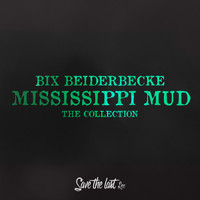 Bix Beiderbecke - Mississippi Mud (The Collection)