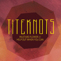 Titeknots - Mustard Flower / Help Out When You Can
