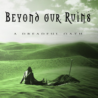 Beyond Our Ruins - A Dreadful Oath