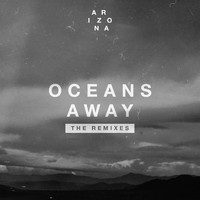 A R I Z O N A - Oceans Away (The Remixes)