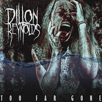 Dillon Reynolds - Too Far Gone