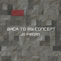 Jo Fridan - Back to My Concept