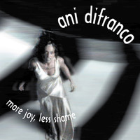 Ani DiFranco - More Joy Less Shame