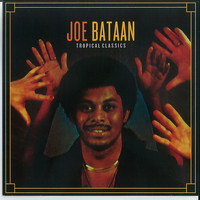 Joe Bataan - Tropical Classics: Joe Bataan (2013 Remastered Version)