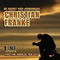 Christian Franke - Du machst mich verwundbar (Firstline Audio DJ-Mix 2017)