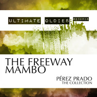Perez Prado - Ultimate Oldies: The Freeway Mambo (Pérez Prado - The Collection)