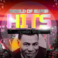 Howlin' Wolf - World of Super Hits