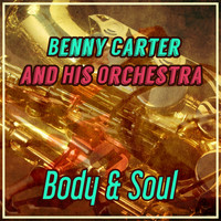 Benny Carter & His Orchestra - Body & Soul